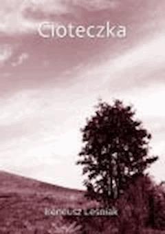 Cioteczka - Ireneusz Leśniak - ebook