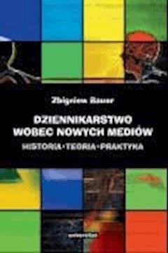 Dziennikarstwo wobec nowych mediów - dr Zbigniew Bauer - ebook