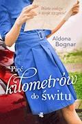Pięć kilometrów do świtu - Aldona Bognar - ebook