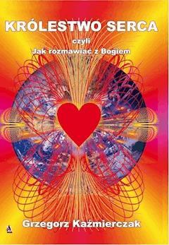 Królestwo serca - Grzegorz Kaźmierczak - ebook