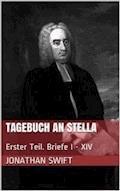 Tagebuch an Stella - Erster Teil. Briefe I - XIV - Jonathan Swift - E-Book