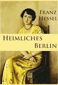 Heimliches Berlin - Franz Hessel - E-Book