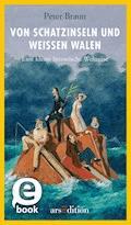 Von Schatzinseln und weißen Walen - Peter Braun - E-Book