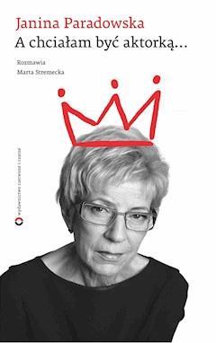 A chciałam być aktorką - Janina Paradowska - ebook