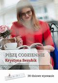 Piszę codziennie. 36-dniowe wyzwanie - Krystyna Bezubik - ebook