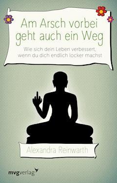 Am Arsch vorbei geht auch ein Weg - Alexandra Reinwarth - E-Book