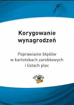 Korygowanie wynagrodzeń. Poprawianie błędów w kartotekach zarobkowych i listach płac - Agnieszka Krusinowska - ebook