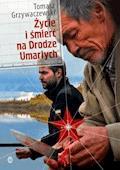 Życie i śmierć na Drodze Umarłych - Tomasz Grzywaczewski - ebook
