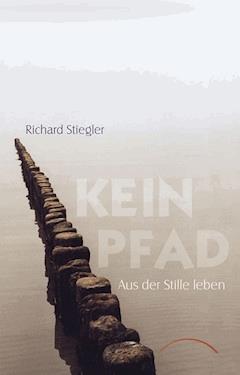 Kein Pfad - Richard Stiegler - E-Book