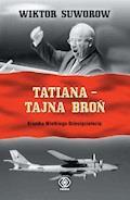 Kroniki wielkiego dziesięciolecia. Tatiana - tajna broń - Wiktor Suworow - ebook