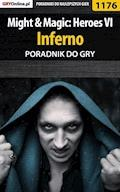 "Might  Magic: Heroes VI - Inferno - poradnik do gry - Maciej ""Czarny"" Kozłowski - ebook"