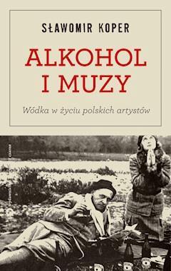 Alkohol i muzy. Wódka w życiu polskich artystów - Sławomir Koper - ebook