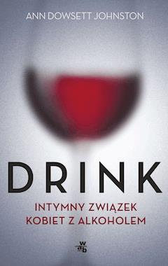 Drink. Intymny romans kobiet z alkoholem - Ann Dowsett Johnston - ebook