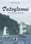 Pożeglować (pod nowymi przepisami) - Adam Woźniak - ebook