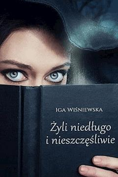 Żyli niedługo i nieszczęśliwie - Iga Wiśniewska - ebook