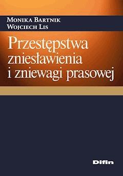 Przestępstwa zniesławienia i zniewagi prasowej - Monika Bartnik, Wojciech Lis - ebook