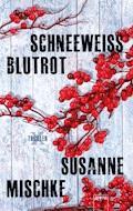 Schneeweiß, blutrot - Susanne Mischke - E-Book