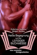 Heiße Begegnung auf der LEIPZIGER BUCHMESSE - Holger Bruns - E-Book