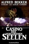 Leslie Garber - Casino der verlorenen Seelen - Alfred Bekker - E-Book
