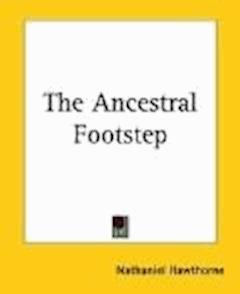 The Ancestral Footstep - Nathaniel Hawthorne - ebook