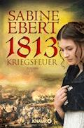 1813 - Kriegsfeuer - Sabine Ebert - E-Book