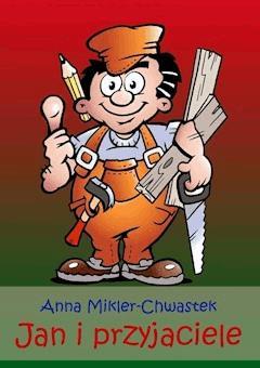 Jan i przyjaciele - Anna Mikler-Chwastek - ebook