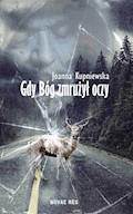 Gdy bóg zmrużył oczy - Joanna Kupniewska - ebook
