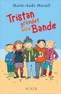 Tristan gründet eine Bande - Marie-Aude Murail - E-Book