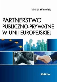 Partnerstwo publiczno-prywatne w Unii Europejskiej - Michał Wieloński - ebook