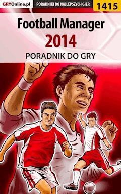 "Football Manager 2014 - poradnik do gry - Norbert ""Norek"" Jędrychowski - ebook"