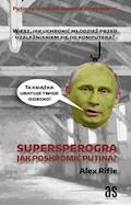 Supersperogra. Jak poskromić Putina? - Alex Rifle - ebook
