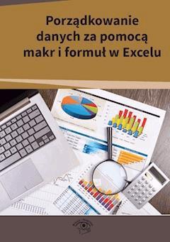Porządkowanie danych za pomocą makr i formuł w Excelu - Piotr Dynia, Mariusz Kowalski, Robert Kuźma - ebook