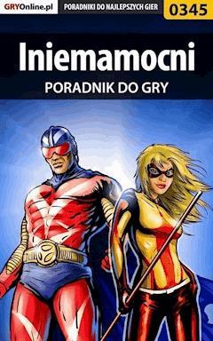 """Iniemamocni - poradnik do gry - Daniel """"Kami"""" Bieńkowski - ebook"""