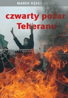 Czwarty pożar Teheranu - Marek Kęskrawiec - ebook