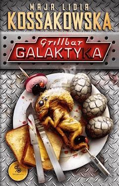 Grillbar Galaktyka - Maja Lidia Kossakowska - ebook