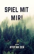 Spiel mit mir! - Stefan Zeh - E-Book