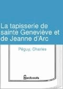 La tapisserie de sainte Genevieve et de Jeanne d'Arc - Charles Péguy - ebook