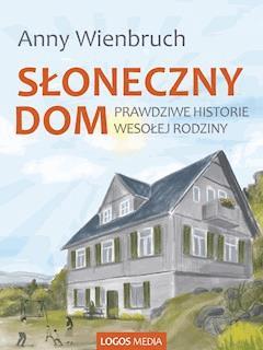 Słoneczny dom. Prawdziwe historie wesołej rodziny - Anny Wienbruch - ebook