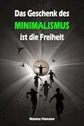 Das Geschenk des Minimalismus ist die Freiheit - Nanna Hansen - E-Book