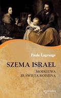 Szema Israel. Modlitwa ze Świętą Rodziną - Paule Lagrange - ebook