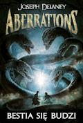 Aberrations 1. Bestia się budzi - Joseph Delaney - ebook