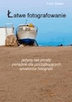 Łatwe fotografowanie - Piotr Slaski - ebook