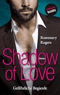 Shadow of Love - Gefährliche Begierde - Rosemary Rogers - E-Book