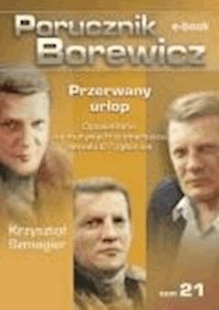 Porucznik Borewicz. Przerwany urlop. TOM 21 - Krzysztof Szmagier - ebook