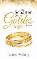 Im Schatten des Goldes - Andrea Walberg - E-Book