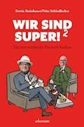 Wir sind super!² - Fritz Schindlecker - E-Book