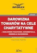 Darowizna towarów na cele charytatywne - rozliczenie podatkowe, dokumentacja, ewidencja księgowa - Tomasz Krywan, Paweł Muż - ebook