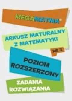 Matematyka-Arkusz maturalny. MegaMatma nr 3. Poziom rozszerzony. Zadania z rozwiązaniami. - Opracowanie zbiorowe - ebook