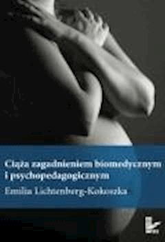 Ciąża zagadnieniem biomedycznym i psychopedagogicznym  - Emilia Lichtenberg-Kokoszka - ebook