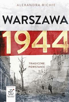 Warszawa 1944. Tragiczne Powstanie - Alexandra Richie - ebook